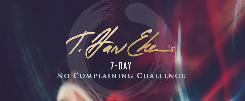 7-day-no-complaining-challenge-t-harv-eker