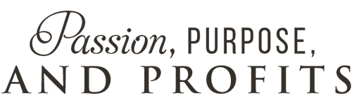 Passion, Purpose and Profits
